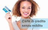 Carta di credito anche senza reddito